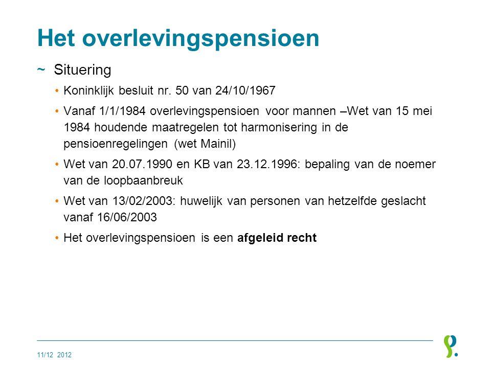 Het overlevingspensioen ~Situering •Koninklijk besluit nr. 50 van 24/10/1967 •Vanaf 1/1/1984 overlevingspensioen voor mannen –Wet van 15 mei 1984 houd