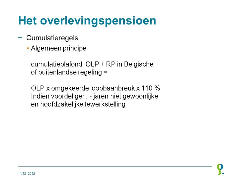 Het overlevingspensioen ~Cumulatieregels •Algemeen principe cumulatieplafond OLP + RP in Belgische of buitenlandse regeling = OLP x omgekeerde loopbaa