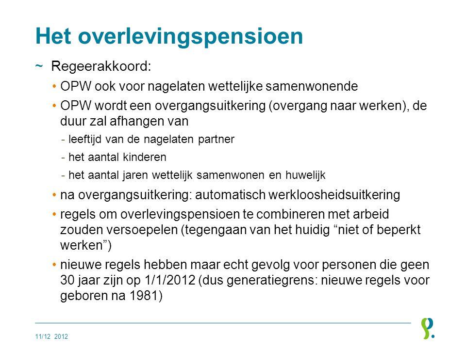 Het overlevingspensioen ~Regeerakkoord: •OPW ook voor nagelaten wettelijke samenwonende •OPW wordt een overgangsuitkering (overgang naar werken), de d