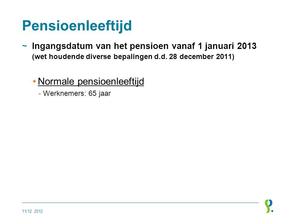 Pensioenleeftijd ~Ingangsdatum van het pensioen vanaf 1 januari 2013 (wet houdende diverse bepalingen d.d. 28 december 2011) •Normale pensioenleeftijd