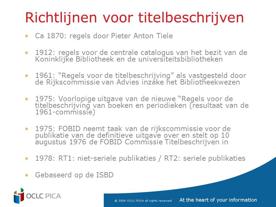 Richtlijnen voor titelbeschrijven •Ca 1870: regels door Pieter Anton Tiele •1912: regels voor de centrale catalogus van het bezit van de Koninklijke B