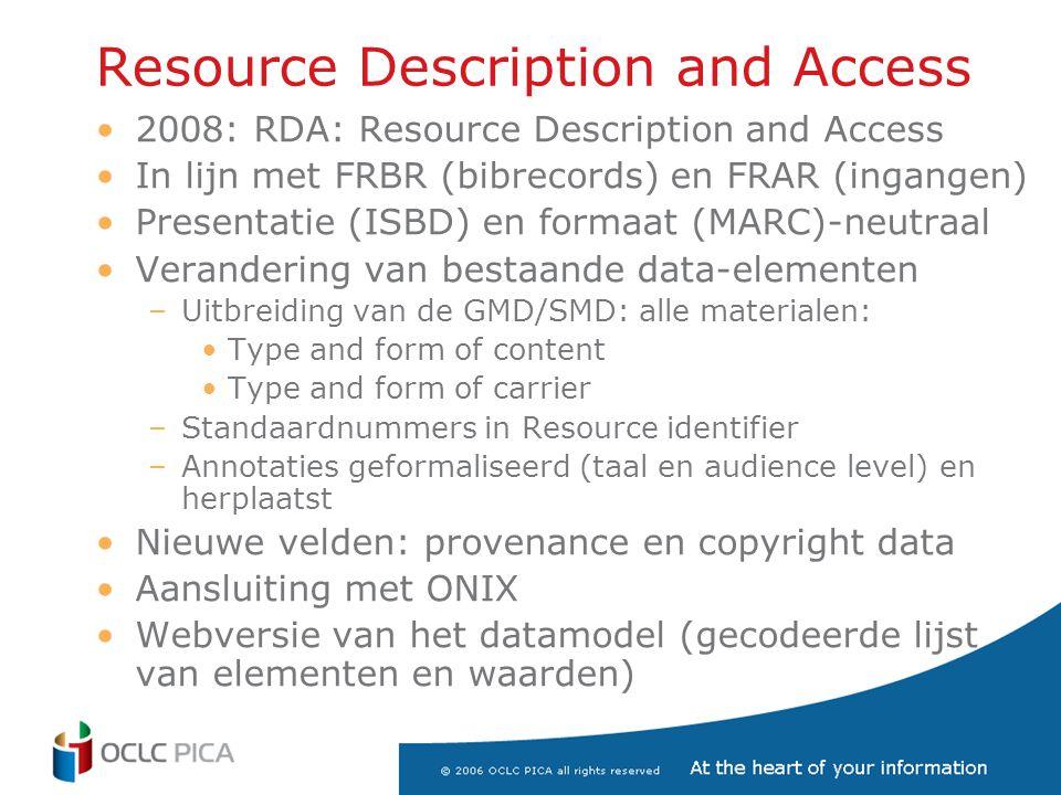 Resource Description and Access •2008: RDA: Resource Description and Access •In lijn met FRBR (bibrecords) en FRAR (ingangen) •Presentatie (ISBD) en f