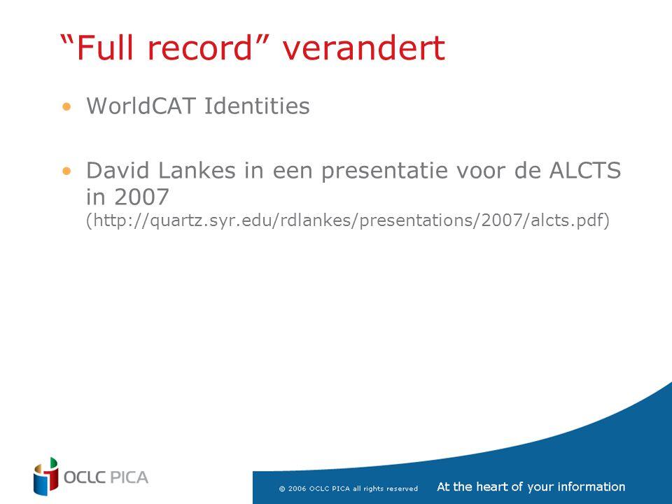 """""""Full record"""" verandert •WorldCAT Identities •David Lankes in een presentatie voor de ALCTS in 2007 (http://quartz.syr.edu/rdlankes/presentations/2007"""