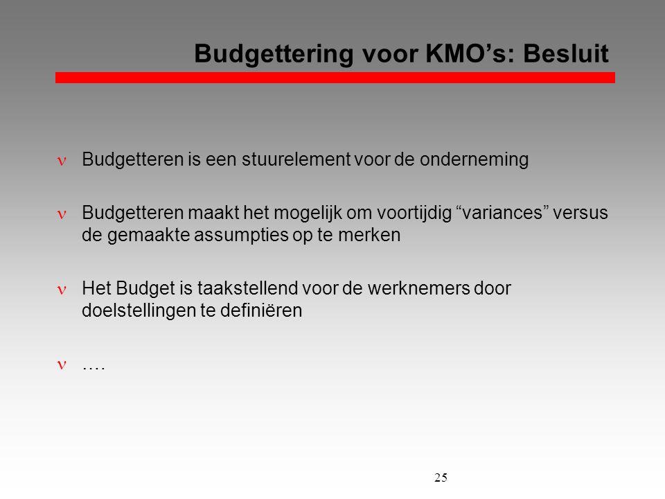 """25 Budgettering voor KMO's: Besluit  Budgetteren is een stuurelement voor de onderneming  Budgetteren maakt het mogelijk om voortijdig """"variances"""" v"""
