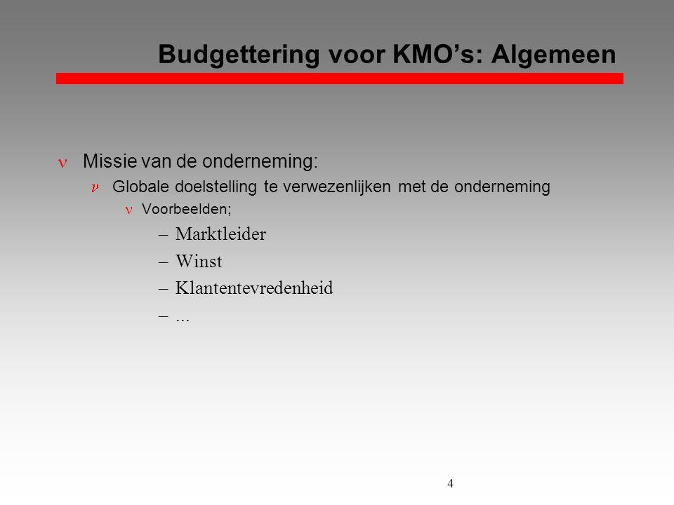 4 Budgettering voor KMO's: Algemeen  Missie van de onderneming:  Globale doelstelling te verwezenlijken met de onderneming  Voorbeelden; –Marktleid