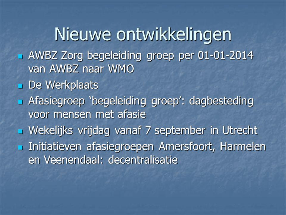 Nieuwe ontwikkelingen  AWBZ Zorg begeleiding groep per 01-01-2014 van AWBZ naar WMO  De Werkplaats  Afasiegroep 'begeleiding groep': dagbesteding v