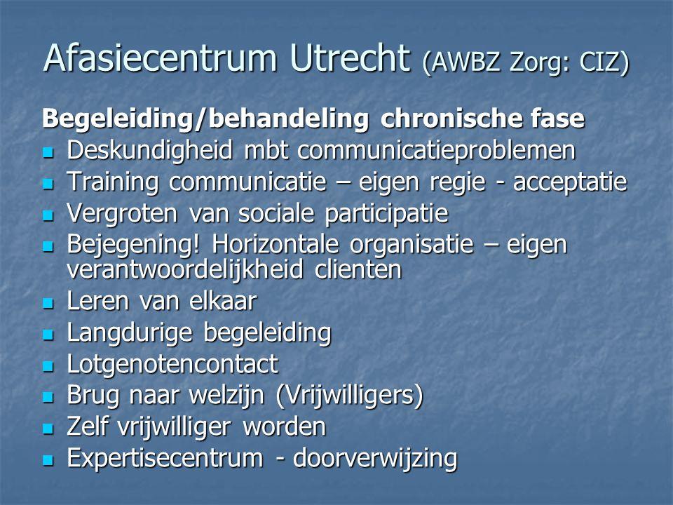 Afasiecentrum Utrecht (AWBZ Zorg: CIZ) Begeleiding/behandeling chronische fase  Deskundigheid mbt communicatieproblemen  Training communicatie – eig