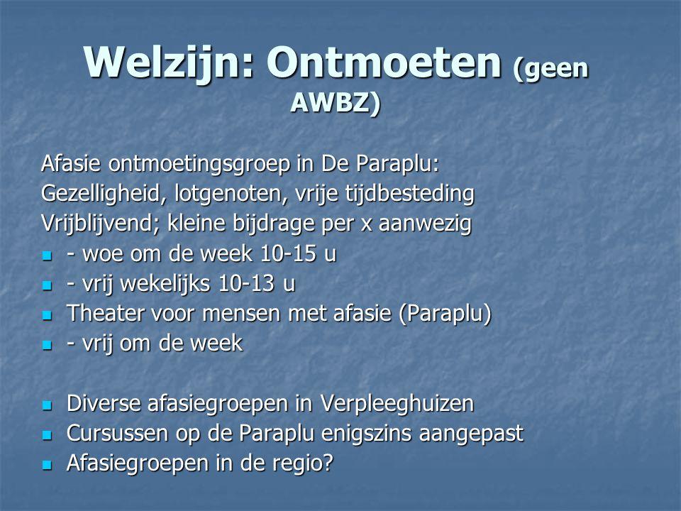 Welzijn: Ontmoeten (geen AWBZ) Afasie ontmoetingsgroep in De Paraplu: Gezelligheid, lotgenoten, vrije tijdbesteding Vrijblijvend; kleine bijdrage per