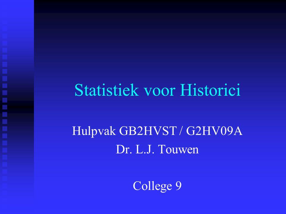 Statistiek voor Historici Hulpvak GB2HVST / G2HV09A Dr. L.J. Touwen College 9