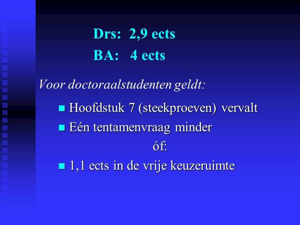 Voor doctoraalstudenten geldt:  Hoofdstuk 7 (steekproeven) vervalt  Eén tentamenvraag minder óf:  1,1 ects in de vrije keuzeruimte Drs: 2,9 ects BA