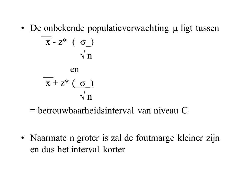 •De onbekende populatieverwachting µ ligt tussen x - z* (  _)  n en x + z* (  _)  n = betrouwbaarheidsinterval van niveau C •Naarmate n groter is
