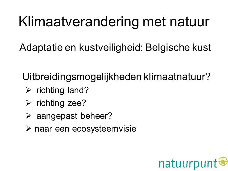 Klimaatverandering met natuur Adaptatie en kustveiligheid: Belgische kust Uitbreidingsmogelijkheden klimaatnatuur?  richting land?  richting zee? 