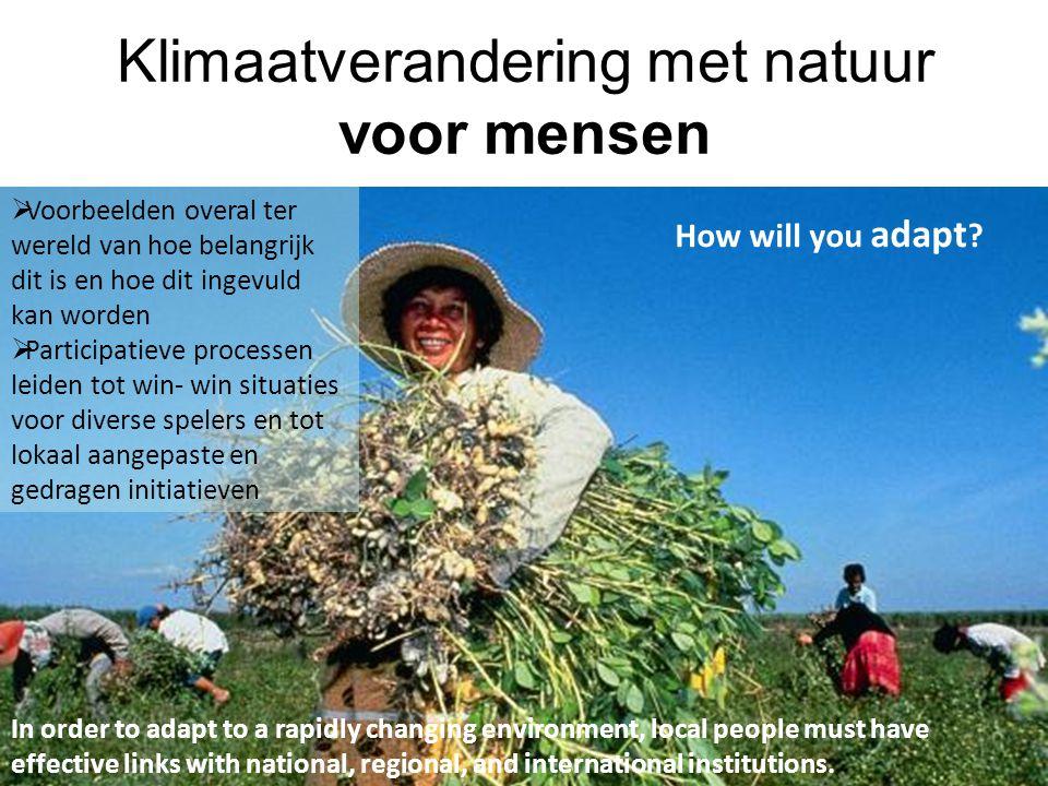 Klimaatverandering met natuur voor mensen  Voorbeelden overal ter wereld van hoe belangrijk dit is en hoe dit ingevuld kan worden  Participatieve pr