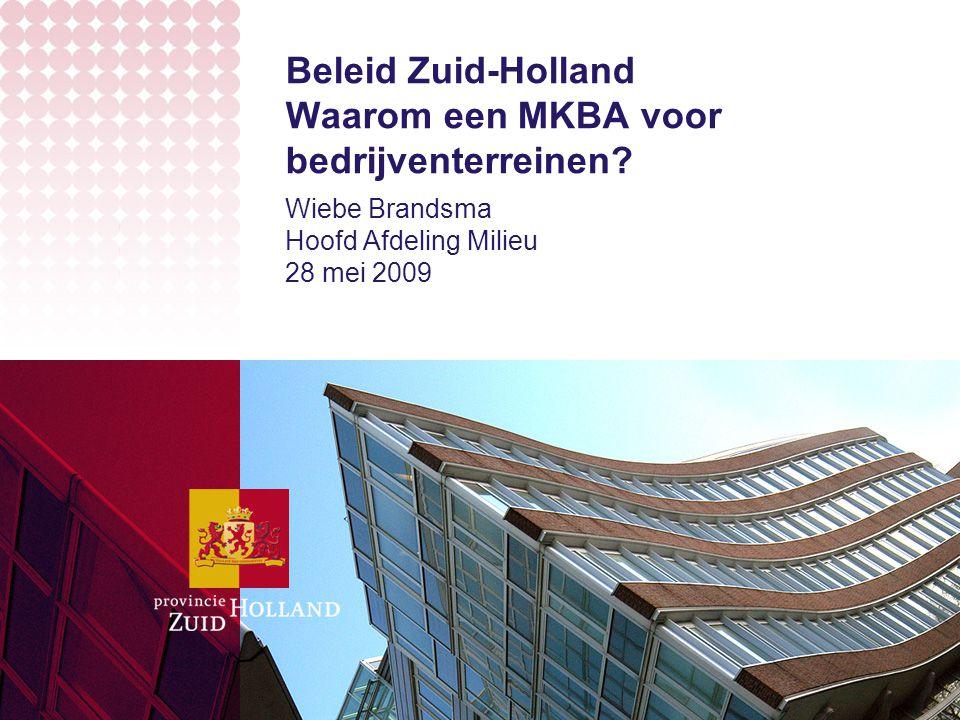 Beleid Zuid-Holland Waarom een MKBA voor bedrijventerreinen? Wiebe Brandsma Hoofd Afdeling Milieu 28 mei 2009
