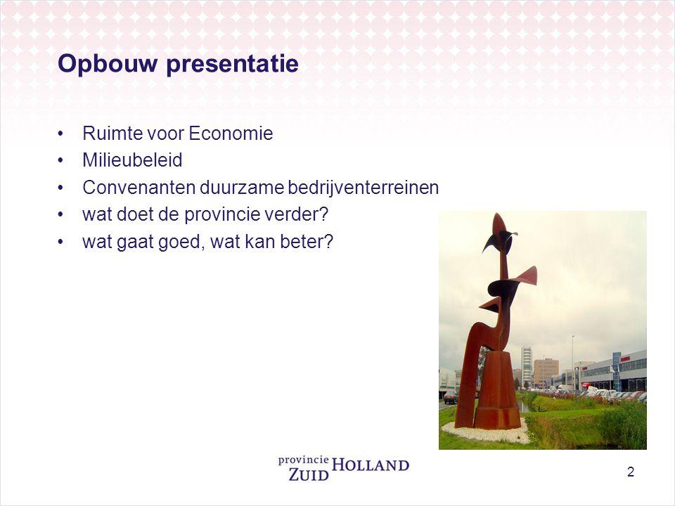 2 Opbouw presentatie •Ruimte voor Economie •Milieubeleid •Convenanten duurzame bedrijventerreinen •wat doet de provincie verder? •wat gaat goed, wat k