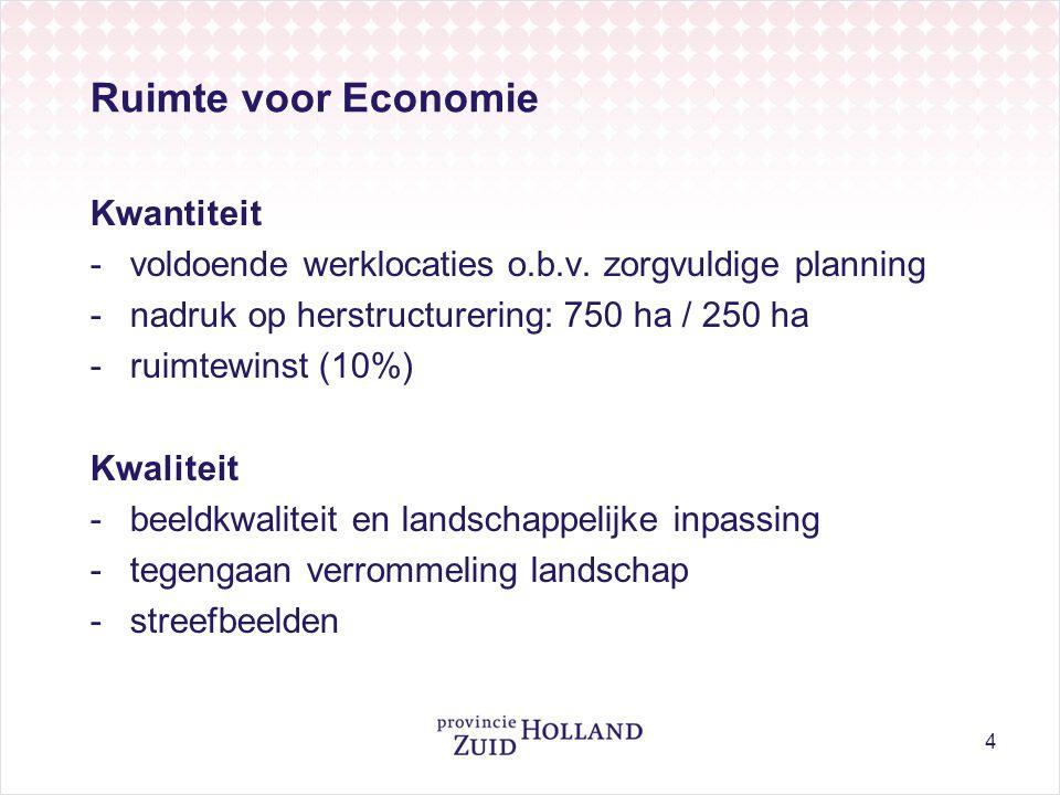 4 Ruimte voor Economie Kwantiteit -voldoende werklocaties o.b.v. zorgvuldige planning -nadruk op herstructurering: 750 ha / 250 ha -ruimtewinst (10%)