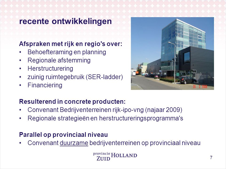 7 recente ontwikkelingen Afspraken met rijk en regio's over: •Behoefteraming en planning •Regionale afstemming •Herstructurering •zuinig ruimtegebruik