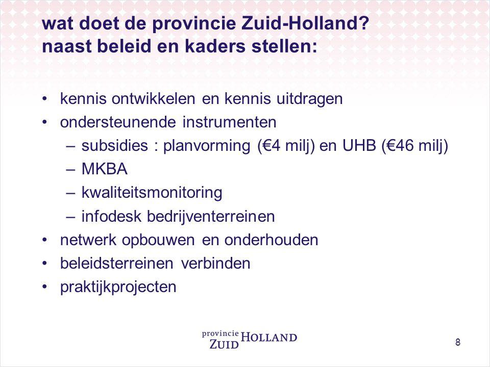 8 wat doet de provincie Zuid-Holland? naast beleid en kaders stellen: •kennis ontwikkelen en kennis uitdragen •ondersteunende instrumenten –subsidies