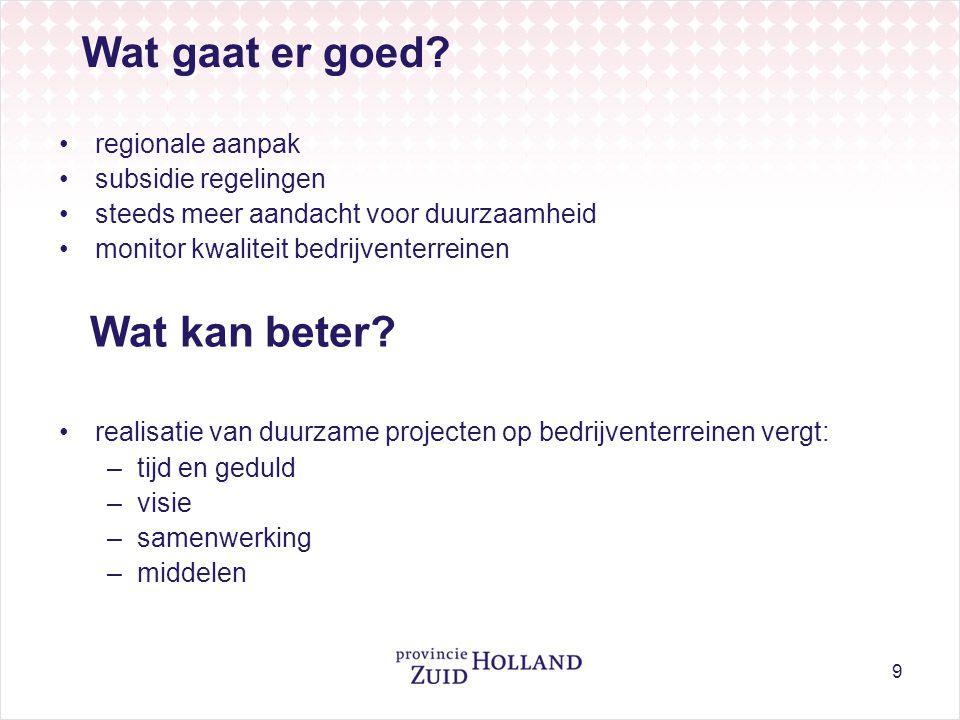 9 Wat gaat er goed? •regionale aanpak •subsidie regelingen •steeds meer aandacht voor duurzaamheid •monitor kwaliteit bedrijventerreinen Wat kan beter