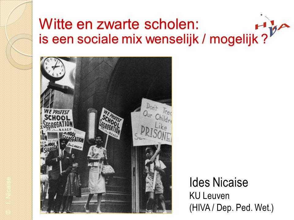 © I. Nicaise Witte en zwarte scholen: is een sociale mix wenselijk / mogelijk ? Ides Nicaise KU Leuven (HIVA / Dep. Ped. Wet.)