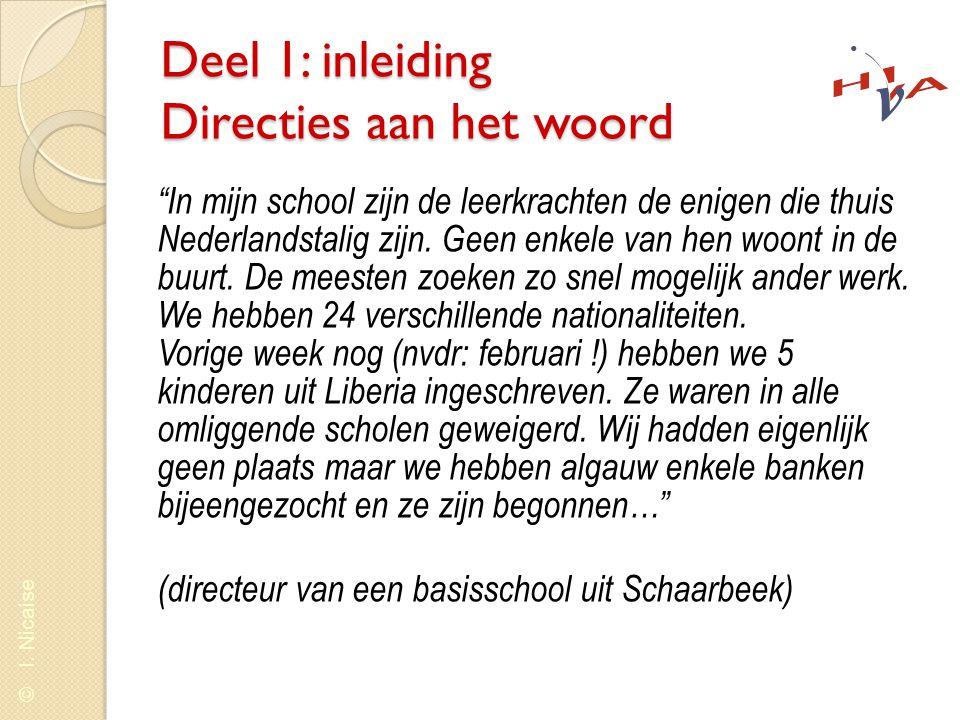 """© I. Nicaise Deel 1: inleiding Directies aan het woord """"In mijn school zijn de leerkrachten de enigen die thuis Nederlandstalig zijn. Geen enkele van"""
