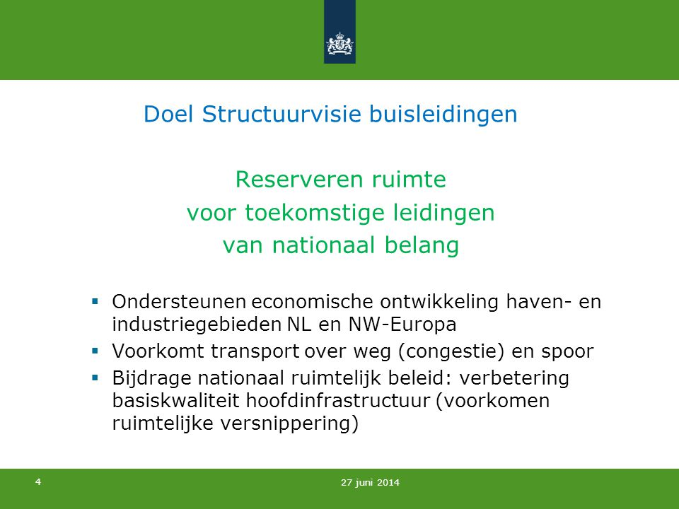 4 Doel Structuurvisie buisleidingen Reserveren ruimte voor toekomstige leidingen van nationaal belang  Ondersteunen economische ontwikkeling haven- e