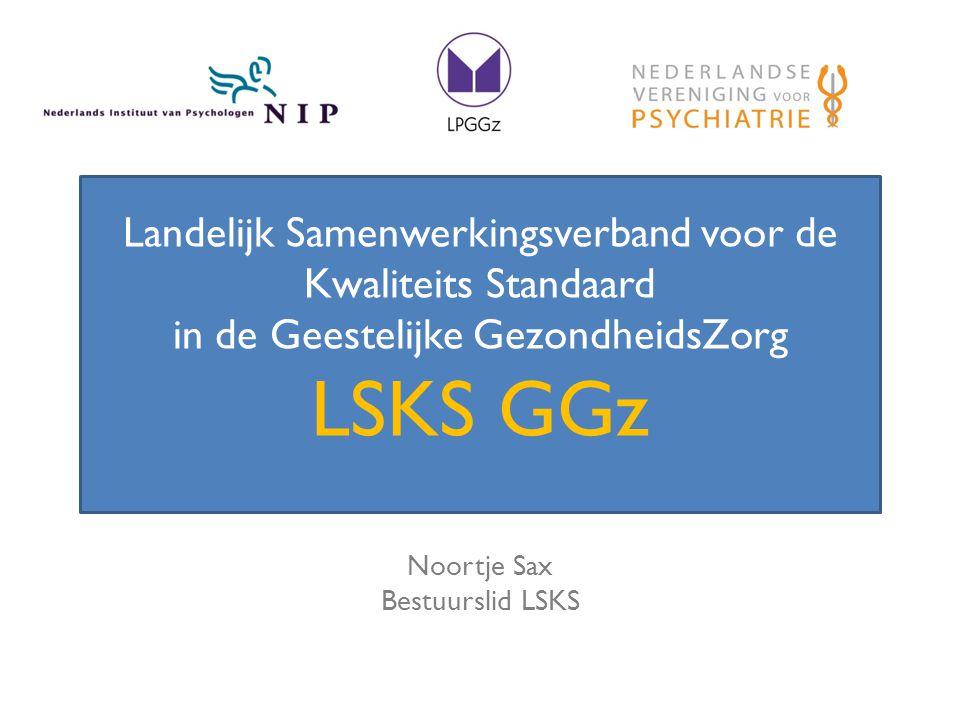 Landelijk Samenwerkingsverband voor de Kwaliteits Standaard in de Geestelijke GezondheidsZorg LSKS GGz Noortje Sax Bestuurslid LSKS