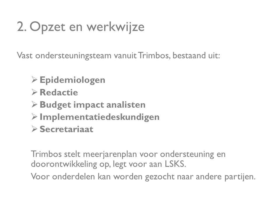 2. Opzet en werkwijze Vast ondersteuningsteam vanuit Trimbos, bestaand uit:  Epidemiologen  Redactie  Budget impact analisten  Implementatiedeskun