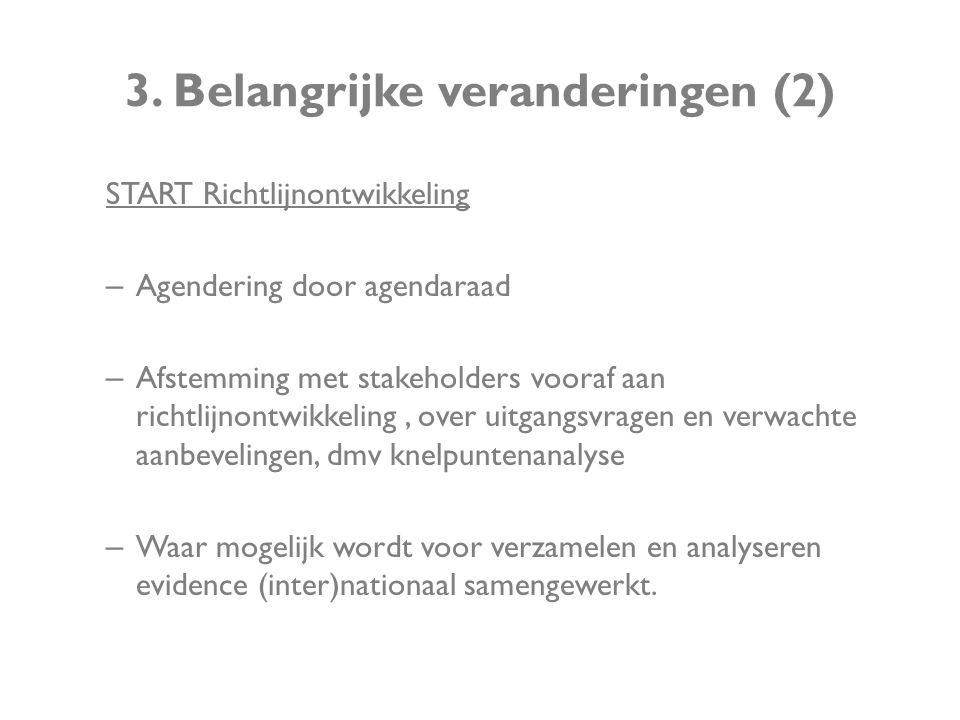 3. Belangrijke veranderingen (2) START Richtlijnontwikkeling – Agendering door agendaraad – Afstemming met stakeholders vooraf aan richtlijnontwikkeli