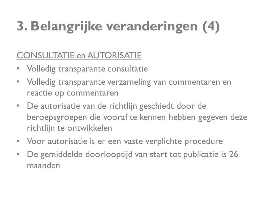 3. Belangrijke veranderingen (4) CONSULTATIE en AUTORISATIE • Volledig transparante consultatie • Volledig transparante verzameling van commentaren en