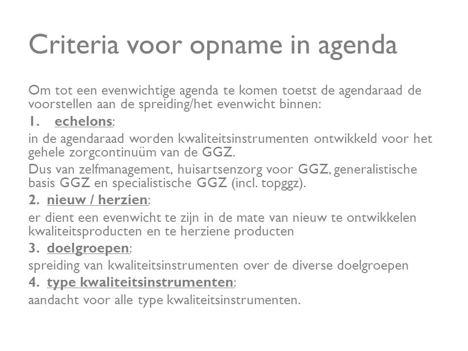 Criteria voor opname in agenda Om tot een evenwichtige agenda te komen toetst de agendaraad de voorstellen aan de spreiding/het evenwicht binnen: 1.ec