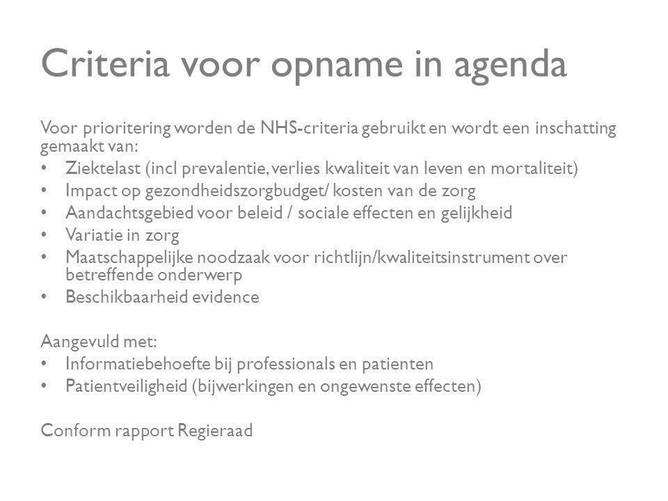 Criteria voor opname in agenda Voor prioritering worden de NHS-criteria gebruikt en wordt een inschatting gemaakt van: • Ziektelast (incl prevalentie,