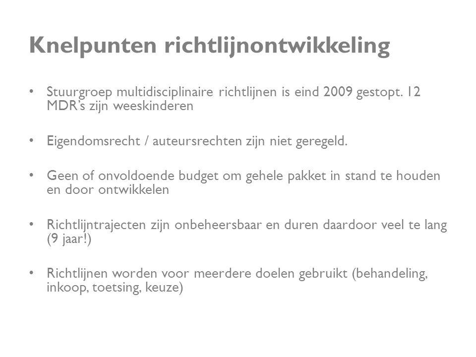 Knelpunten richtlijnontwikkeling • Stuurgroep multidisciplinaire richtlijnen is eind 2009 gestopt. 12 MDR's zijn weeskinderen • Eigendomsrecht / auteu