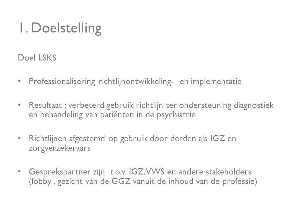 1. Doelstelling Doel LSKS • Professionalisering richtlijnontwikkeling- en implementatie • Resultaat : verbeterd gebruik richtlijn ter ondersteuning di