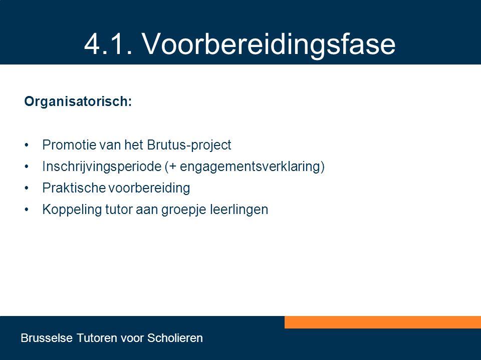 Brusselse Tutoren voor Scholieren 4.1. Voorbereidingsfase Organisatorisch: •Promotie van het Brutus-project •Inschrijvingsperiode (+ engagementsverkla
