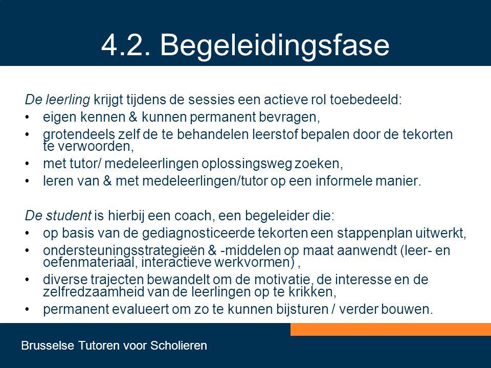 Brusselse Tutoren voor Scholieren 4.2. Begeleidingsfase De leerling krijgt tijdens de sessies een actieve rol toebedeeld: •eigen kennen & kunnen perma
