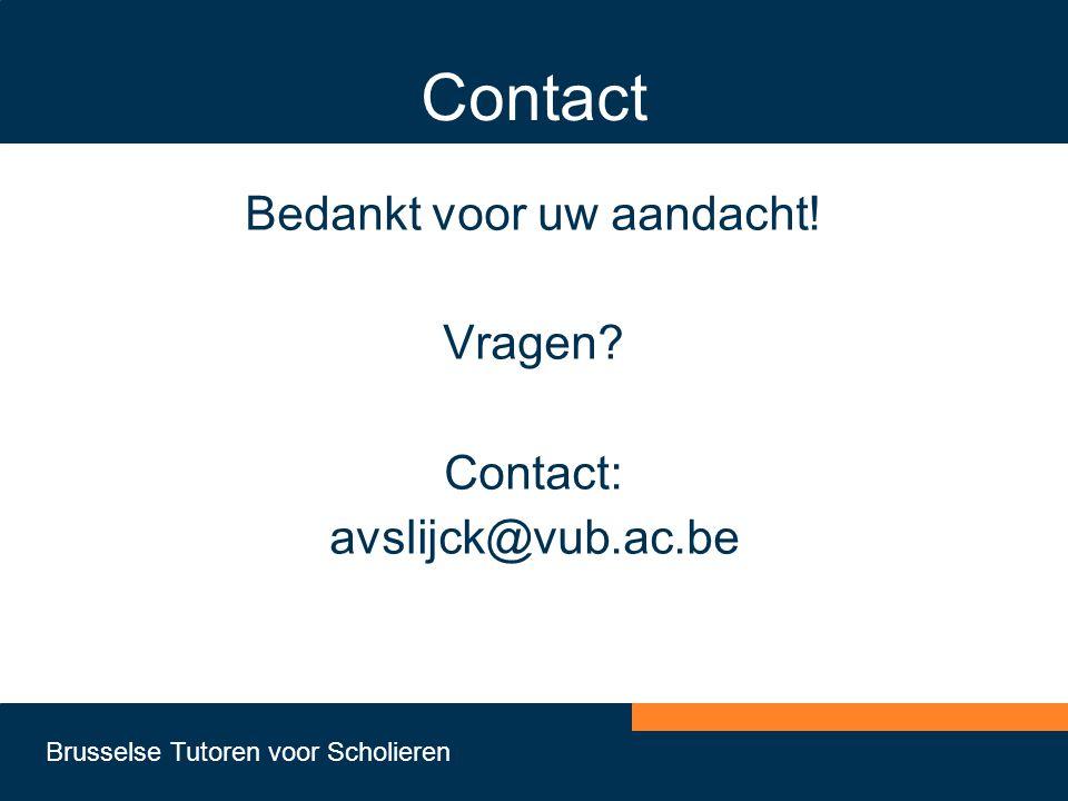 Brusselse Tutoren voor Scholieren Contact Bedankt voor uw aandacht! Vragen? Contact: avslijck@vub.ac.be