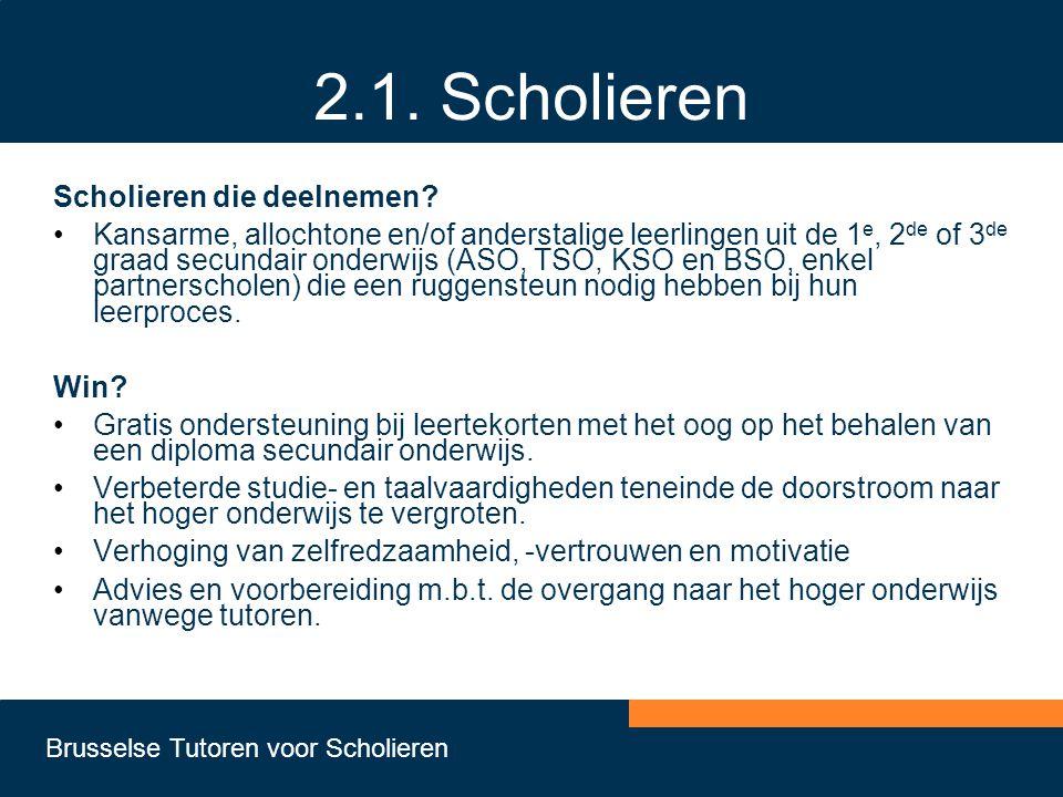 Brusselse Tutoren voor Scholieren 2.1. Scholieren Scholieren die deelnemen? •Kansarme, allochtone en/of anderstalige leerlingen uit de 1 e, 2 de of 3