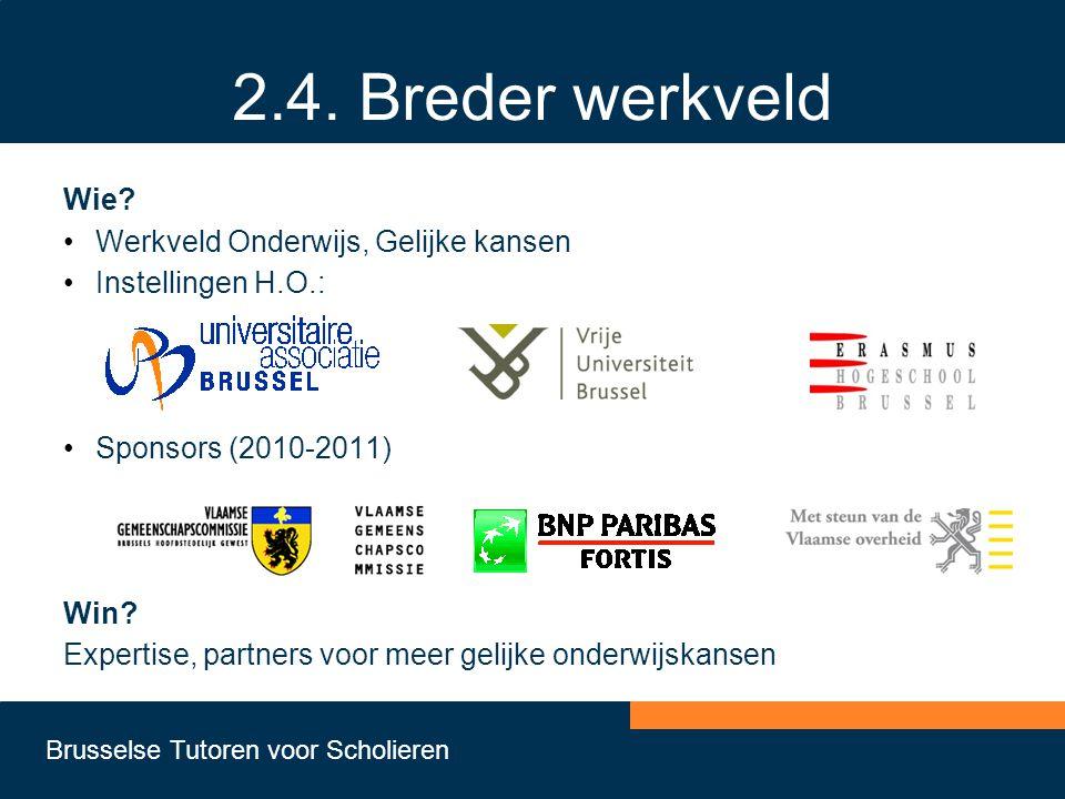 Brusselse Tutoren voor Scholieren 2.4. Breder werkveld Wie? •Werkveld Onderwijs, Gelijke kansen •Instellingen H.O.: •Sponsors (2010-2011) Win? Experti