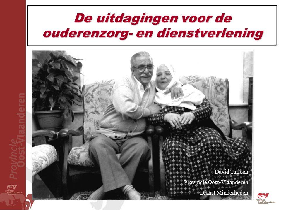 De uitdagingen voor de ouderenzorg- en dienstverlening David Talloen Provincie Oost-Vlaanderen Dienst Minderheden
