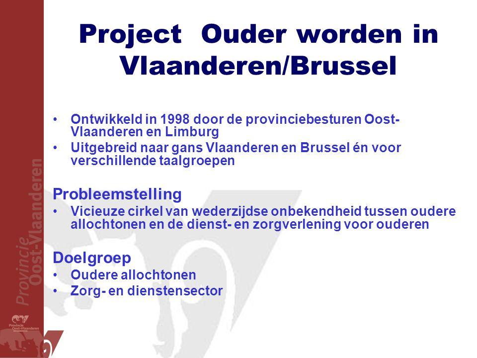 Project Ouder worden in Vlaanderen/Brussel •Ontwikkeld in 1998 door de provinciebesturen Oost- Vlaanderen en Limburg •Uitgebreid naar gans Vlaanderen