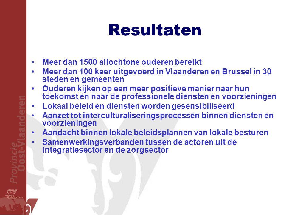 Resultaten •Meer dan 1500 allochtone ouderen bereikt •Meer dan 100 keer uitgevoerd in Vlaanderen en Brussel in 30 steden en gemeenten •Ouderen kijken