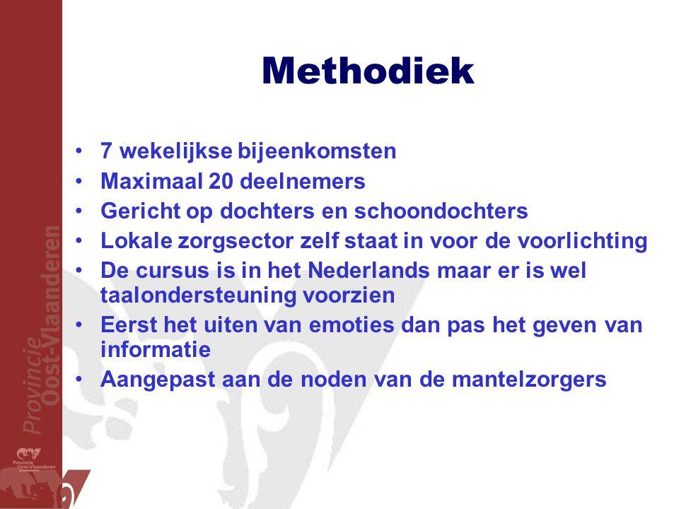 Methodiek •7 wekelijkse bijeenkomsten •Maximaal 20 deelnemers •Gericht op dochters en schoondochters •Lokale zorgsector zelf staat in voor de voorlich