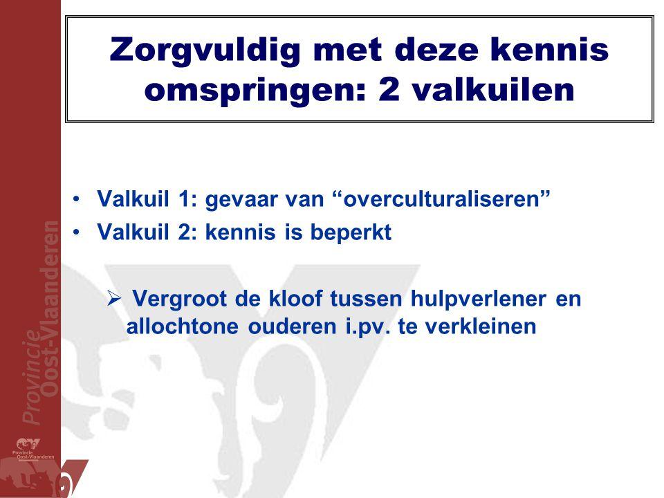 """Zorgvuldig met deze kennis omspringen: 2 valkuilen •Valkuil 1: gevaar van """"overculturaliseren"""" •Valkuil 2: kennis is beperkt  Vergroot de kloof tusse"""