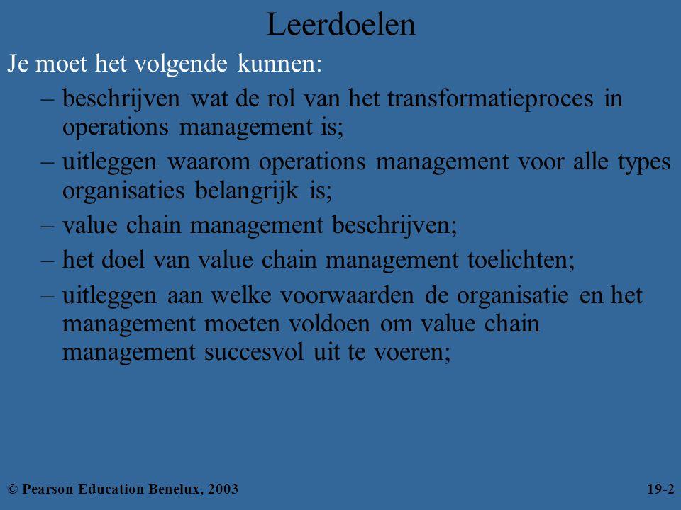 Value chain management (verv.) Voorwaarden voor value chain management (verv.) –Organisatorische processen – De manier waarop een organisatie de eigen activiteiten uitvoert •De kerncompetenties moeten worden onderzocht om te bepalen waar extra waarde wordt toegevoegd •Activiteiten die niet voor extra waarde zorgen, moeten worden verwijderd •Processen moeten op de volgende manieren worden aangepast: –Er is een betere voorspelling van de vraag naar producten en diensten nodig –Voor bepaalde functies moet wellicht worden samengewerkt –Er zijn nieuwe maatstaven nodig voor het beoordelen van prestaties in de keten © Pearson Education Benelux, 200319-13