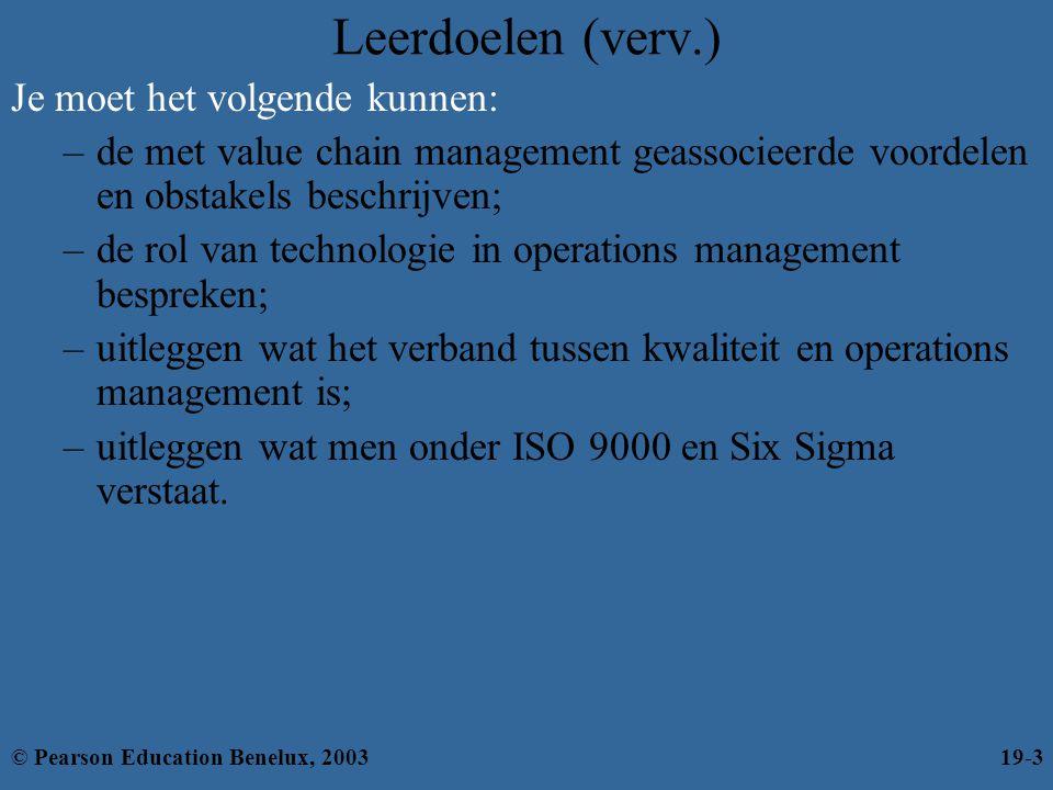 Actuele vraagstukken (verv.) Kwaliteitsdoelstellingen –ISO 9000 – Een aantal internationale normen voor kwaliteitsmanagement •Uniforme richtlijnen voor processen, om ervoor te zorgen dat producten en diensten aan de verwachtingen van de klant voldoen •Internationaal erkend –ISO-certificering wordt steeds vaker een vereiste voor internationaal zakendoen © Pearson Education Benelux, 200319-24