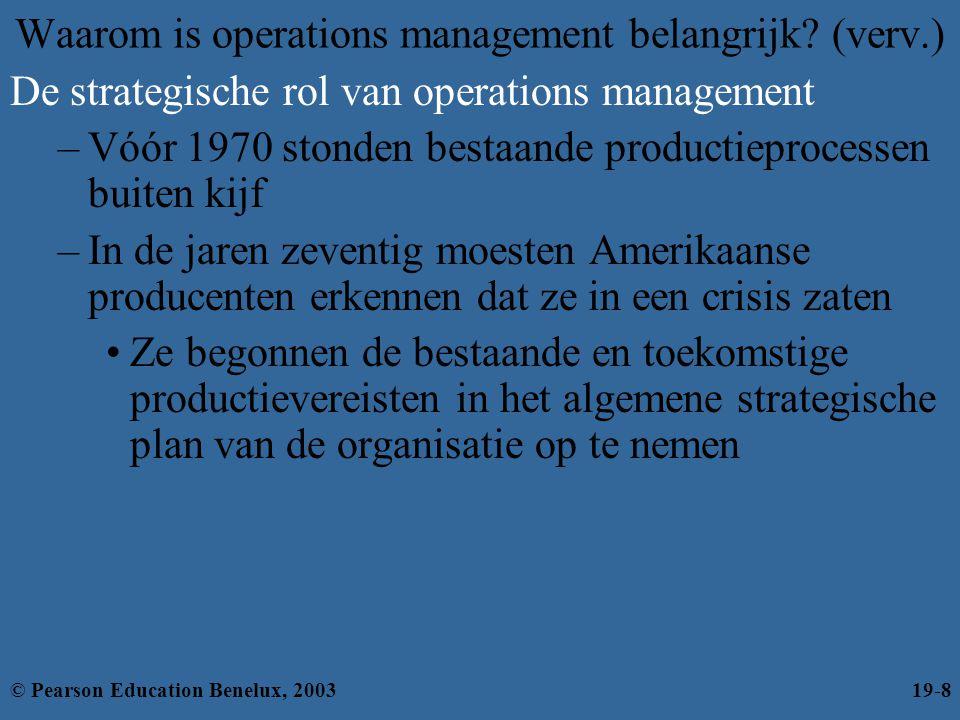 Waarom is operations management belangrijk? (verv.) De strategische rol van operations management –Vóór 1970 stonden bestaande productieprocessen buit