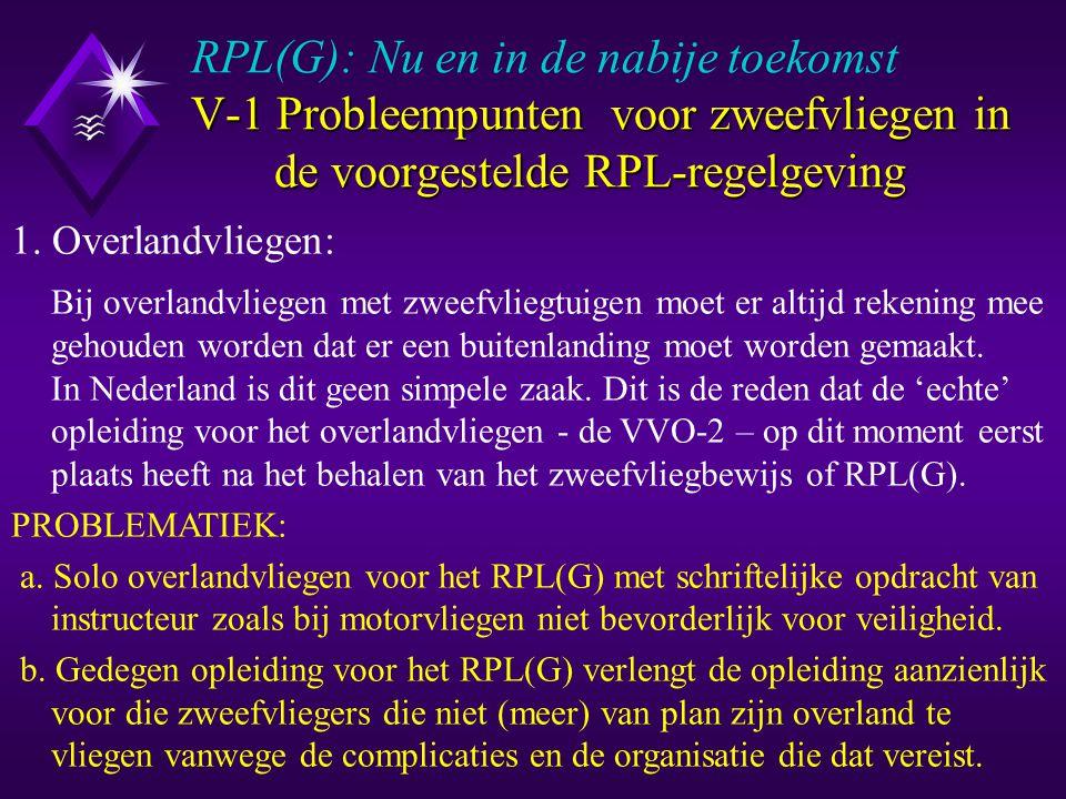 V-1 Probleempunten voor zweefvliegen in de voorgestelde RPL-regelgeving RPL(G): Nu en in de nabije toekomst V-1 Probleempunten voor zweefvliegen in de voorgestelde RPL-regelgeving 1.