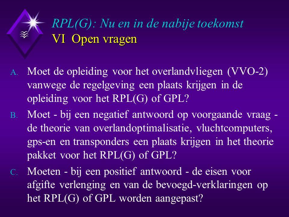 VI Open vragen RPL(G): Nu en in de nabije toekomst VI Open vragen A.