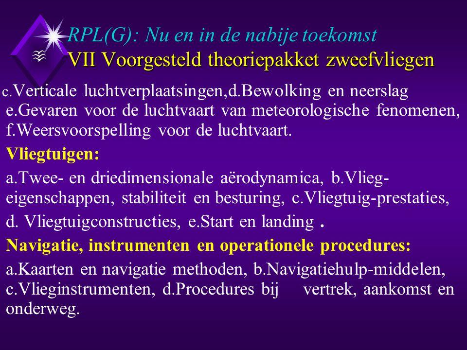 VII Voorgesteld theoriepakket zweefvliegen RPL(G): Nu en in de nabije toekomst VII Voorgesteld theoriepakket zweefvliegen c.